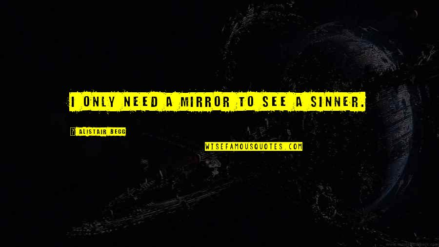 Court Hearing Quotes By Alistair Begg: I only need a mirror to see a