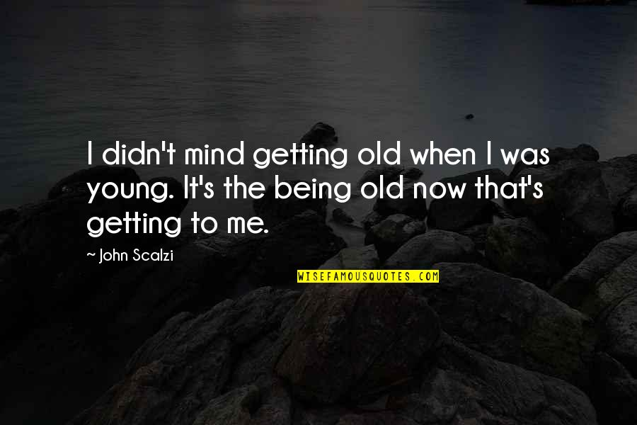 Court Hearing Quotes By John Scalzi: I didn't mind getting old when I was