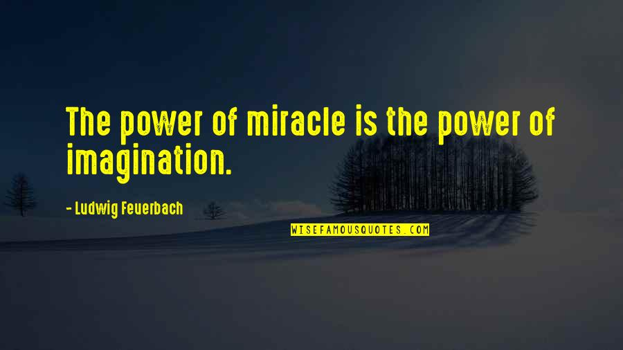 Court Hearing Quotes By Ludwig Feuerbach: The power of miracle is the power of