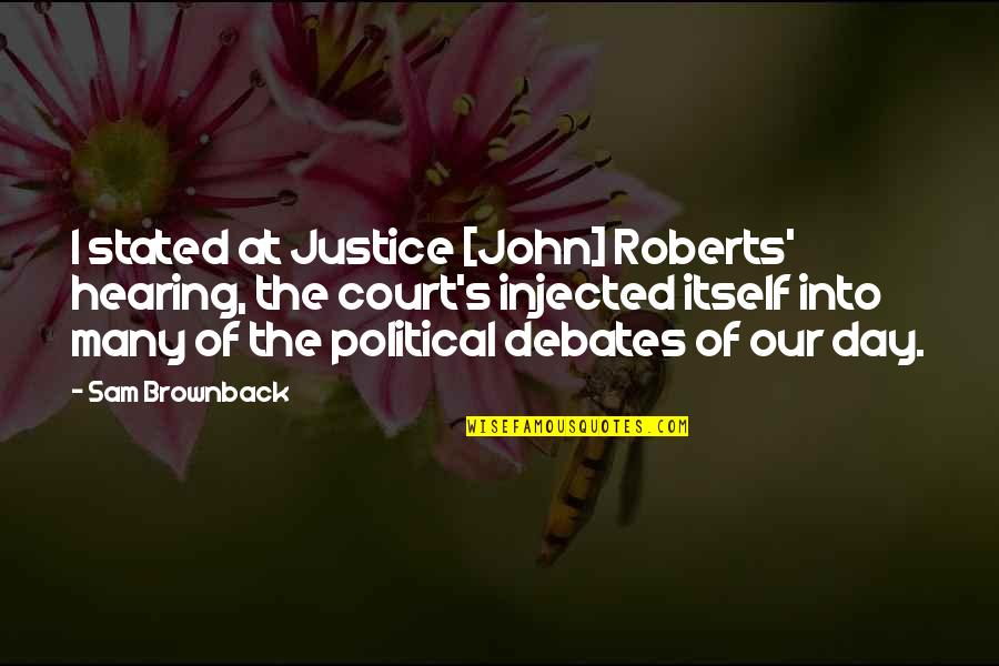 Court Hearing Quotes By Sam Brownback: I stated at Justice [John] Roberts' hearing, the