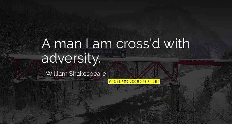 Court Hearing Quotes By William Shakespeare: A man I am cross'd with adversity.