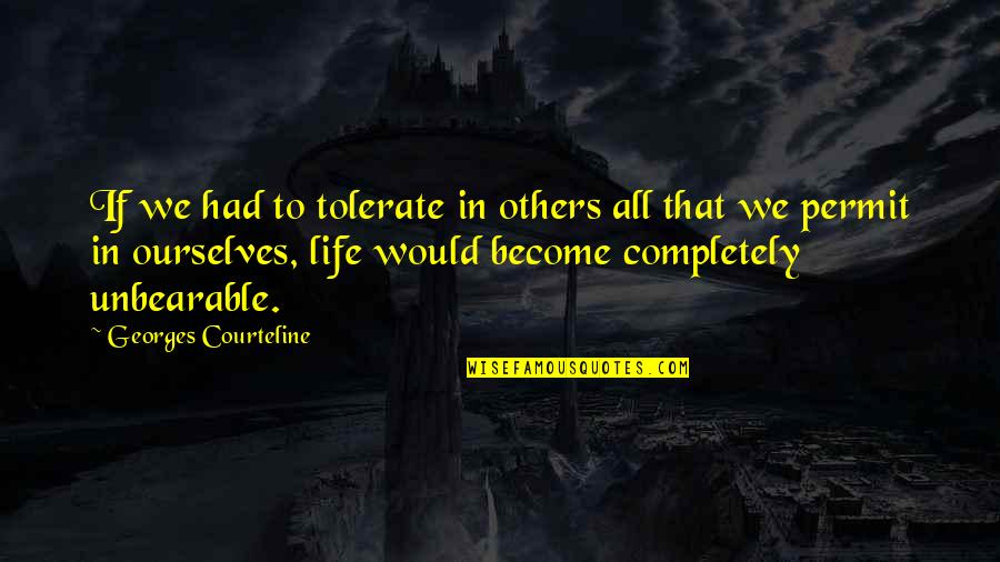 Courteline Quotes By Georges Courteline: If we had to tolerate in others all
