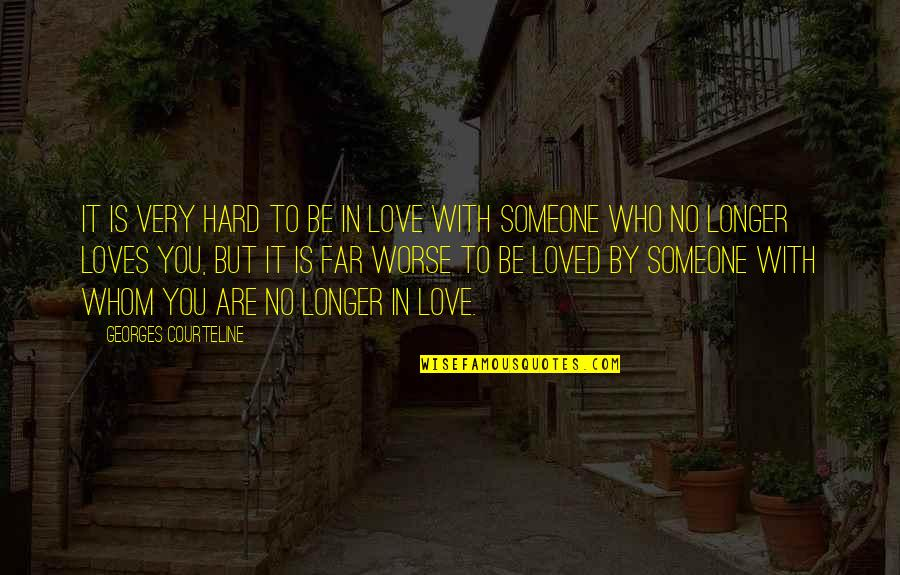 Courteline Quotes By Georges Courteline: It is very hard to be in love