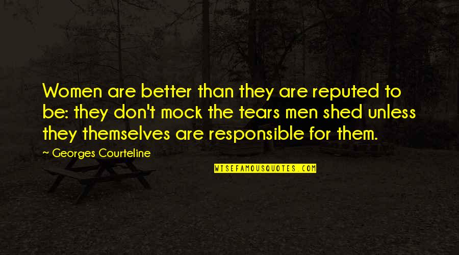 Courteline Quotes By Georges Courteline: Women are better than they are reputed to