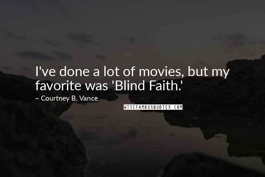 Courtney B. Vance quotes: I've done a lot of movies, but my favorite was 'Blind Faith.'