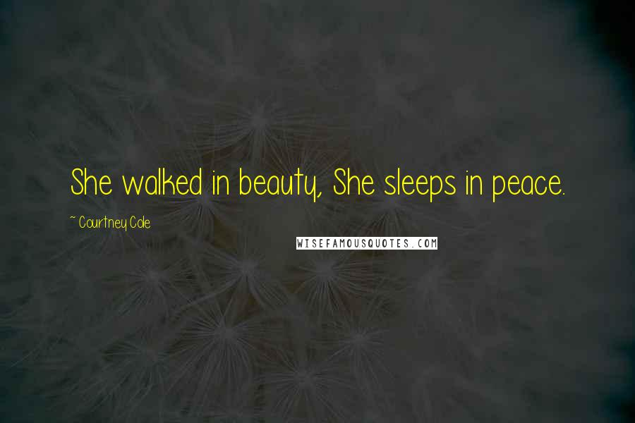 Courtney Cole quotes: She walked in beauty, She sleeps in peace.