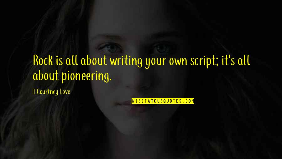 Courtney Love Quotes By Courtney Love: Rock is all about writing your own script;