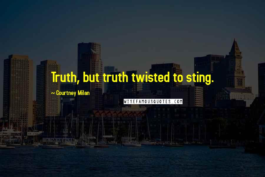 Courtney Milan quotes: Truth, but truth twisted to sting.