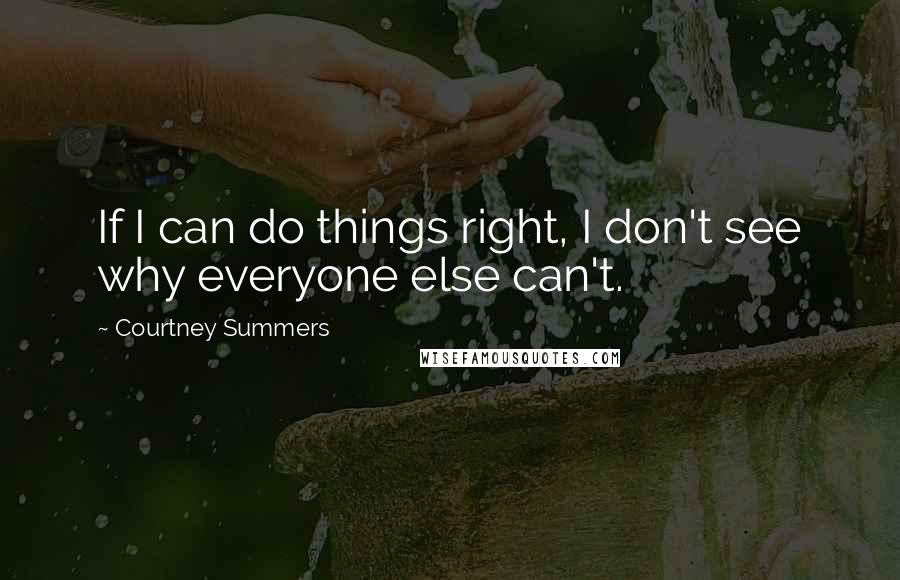 Courtney Summers quotes: If I can do things right, I don't see why everyone else can't.