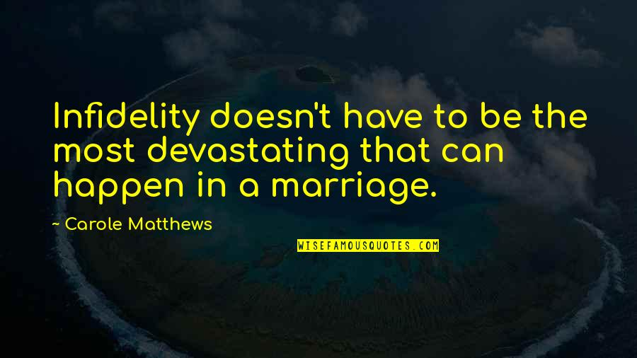Cousins Love Quotes By Carole Matthews: Infidelity doesn't have to be the most devastating