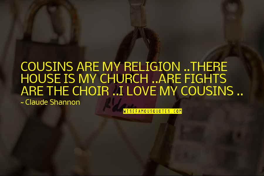 Cousins Love Quotes By Claude Shannon: COUSINS ARE MY RELIGION ..THERE HOUSE IS MY