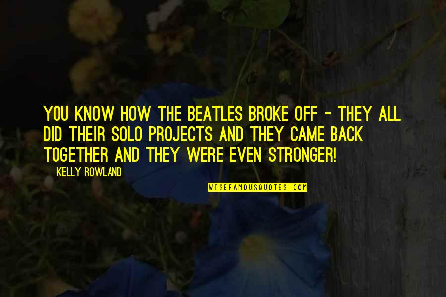 Cousins Love Quotes By Kelly Rowland: You know how the Beatles broke off -