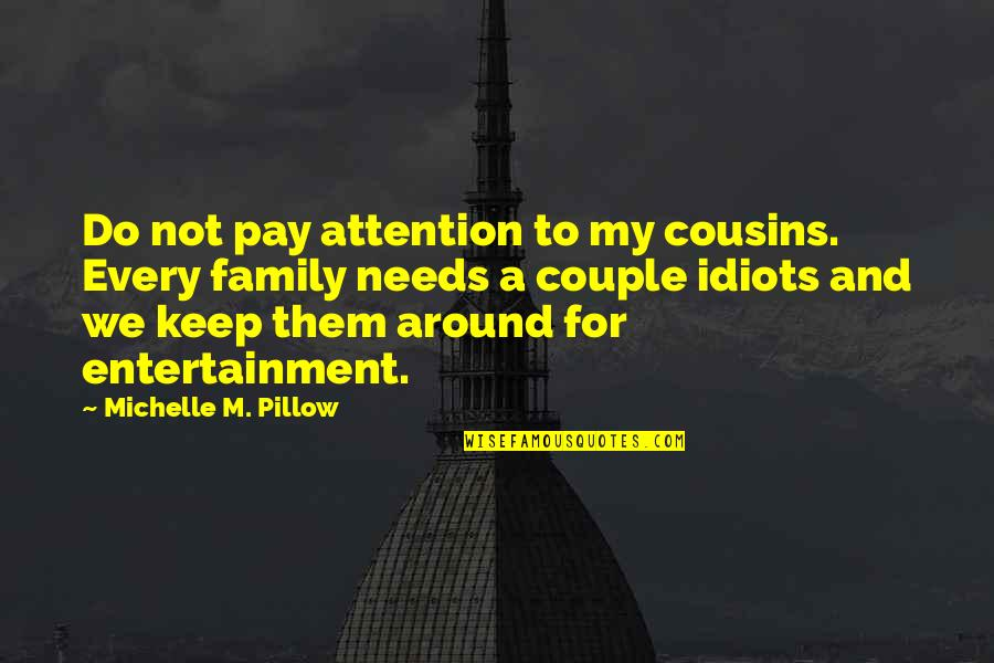 Cousins Love Quotes By Michelle M. Pillow: Do not pay attention to my cousins. Every
