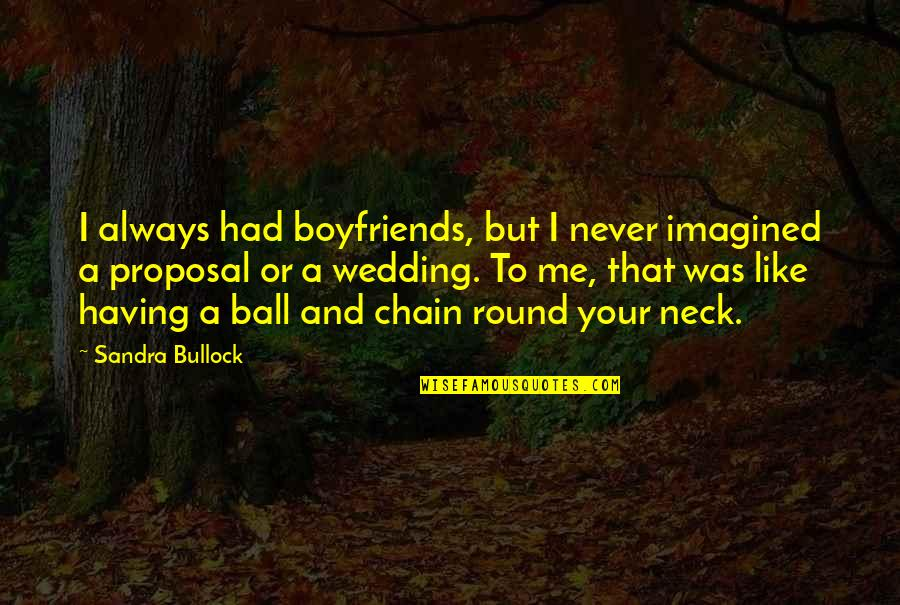 Cousins Love Quotes By Sandra Bullock: I always had boyfriends, but I never imagined