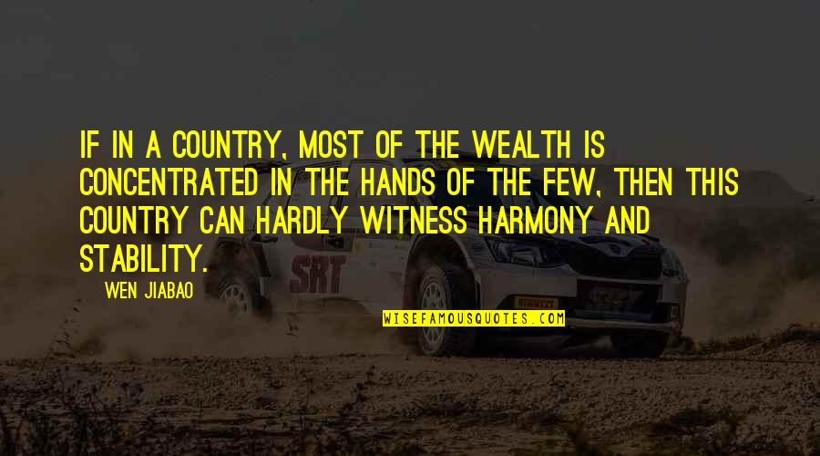 Cousins Love Quotes By Wen Jiabao: If in a country, most of the wealth