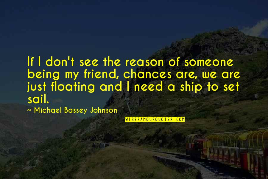 Cousins Pictures Quotes By Michael Bassey Johnson: If I don't see the reason of someone
