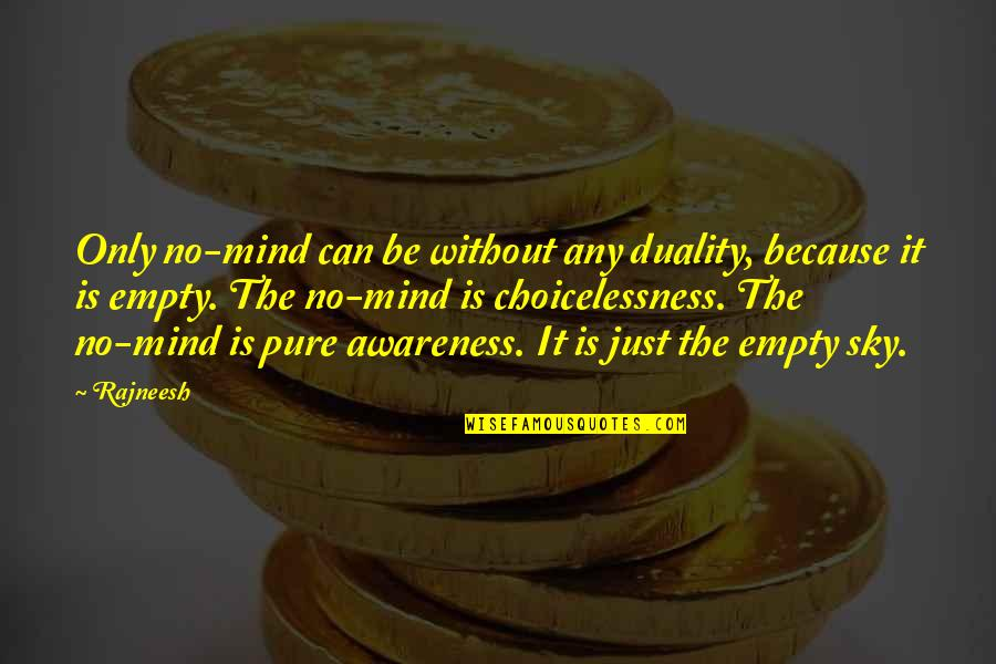Cousins Pictures Quotes By Rajneesh: Only no-mind can be without any duality, because