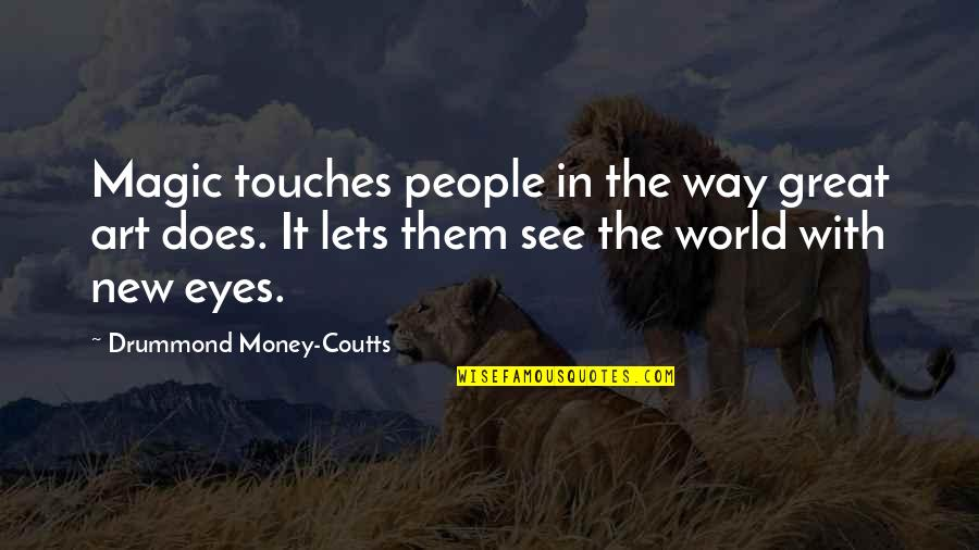 Coutts Quotes By Drummond Money-Coutts: Magic touches people in the way great art