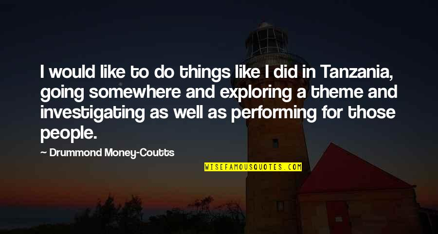 Coutts Quotes By Drummond Money-Coutts: I would like to do things like I