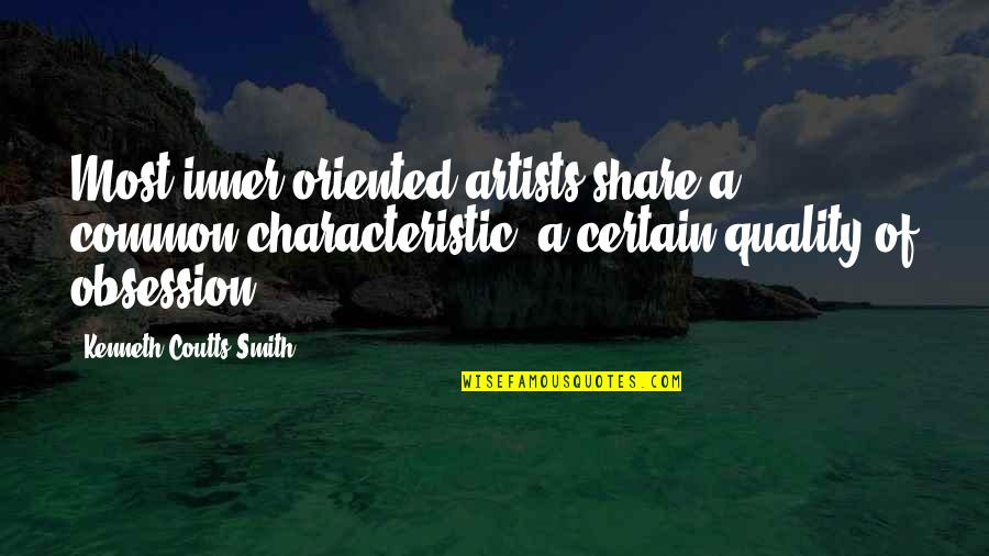 Coutts Quotes By Kenneth Coutts-Smith: Most inner-oriented artists share a common characteristic, a