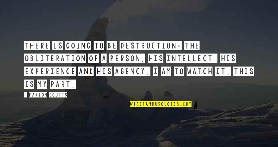 Coutts Quotes By Marion Coutts: There is going to be destruction: the obliteration