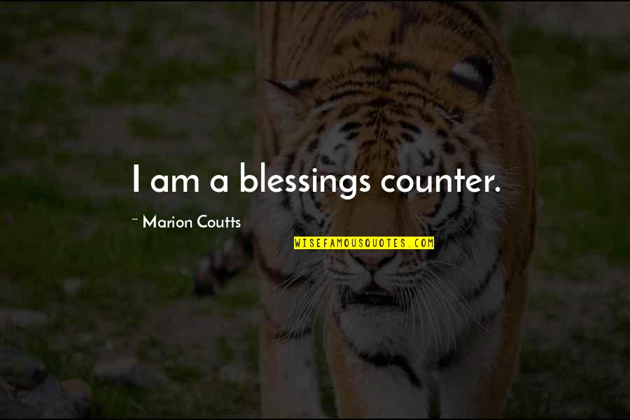 Coutts Quotes By Marion Coutts: I am a blessings counter.