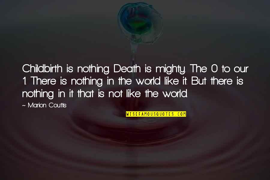 Coutts Quotes By Marion Coutts: Childbirth is nothing. Death is mighty. The