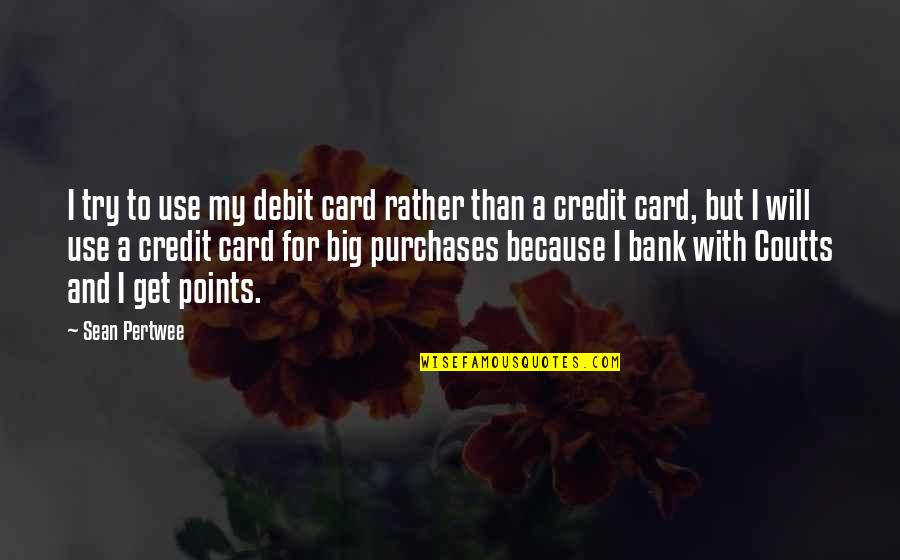 Coutts Quotes By Sean Pertwee: I try to use my debit card rather