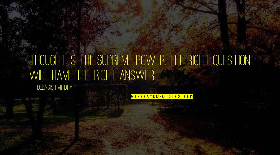 Covenant Love Quotes By Debasish Mridha: Thought is the supreme power. The right question