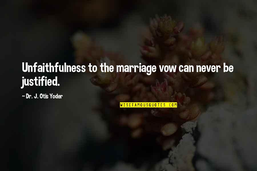 Covenant Love Quotes By Dr. J. Otis Yoder: Unfaithfulness to the marriage vow can never be