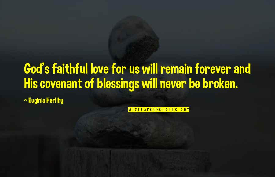 Covenant Love Quotes By Euginia Herlihy: God's faithful love for us will remain forever