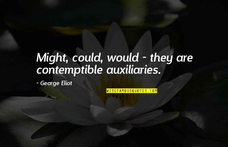 Covenant Love Quotes By George Eliot: Might, could, would - they are contemptible auxiliaries.