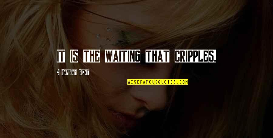 Covenant Love Quotes By Hannah Kent: It is the waiting that cripples.