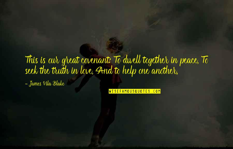 Covenant Love Quotes By James Vila Blake: This is our great covenant: To dwell together