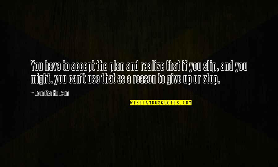 Covenant Love Quotes By Jennifer Hudson: You have to accept the plan and realize