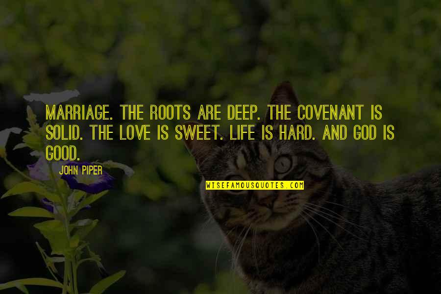 Covenant Love Quotes By John Piper: Marriage. The roots are deep. The covenant is