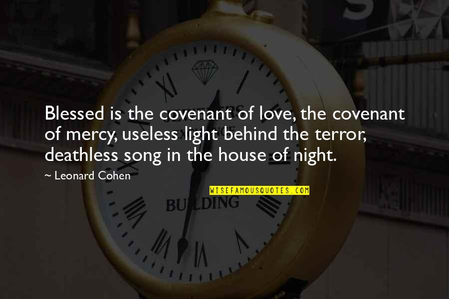 Covenant Love Quotes By Leonard Cohen: Blessed is the covenant of love, the covenant