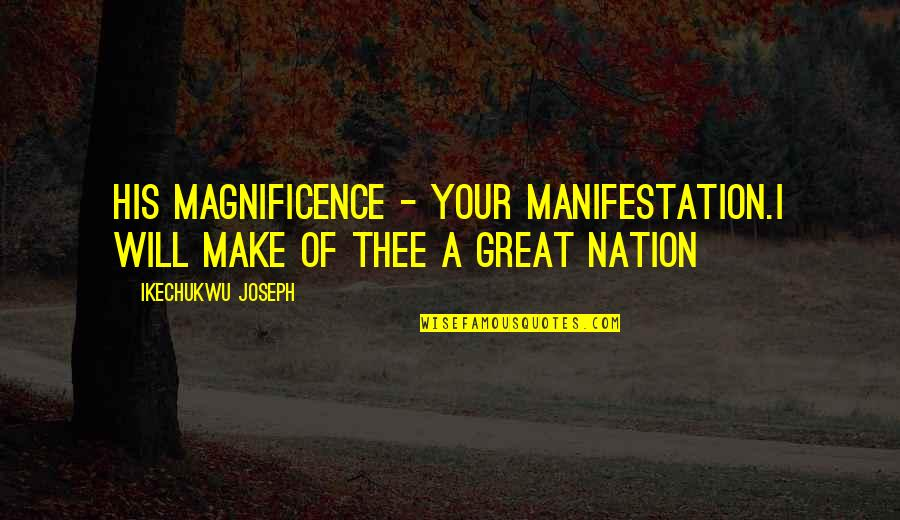Covenant Series Quotes By Ikechukwu Joseph: His Magnificence - Your Manifestation.I will make of