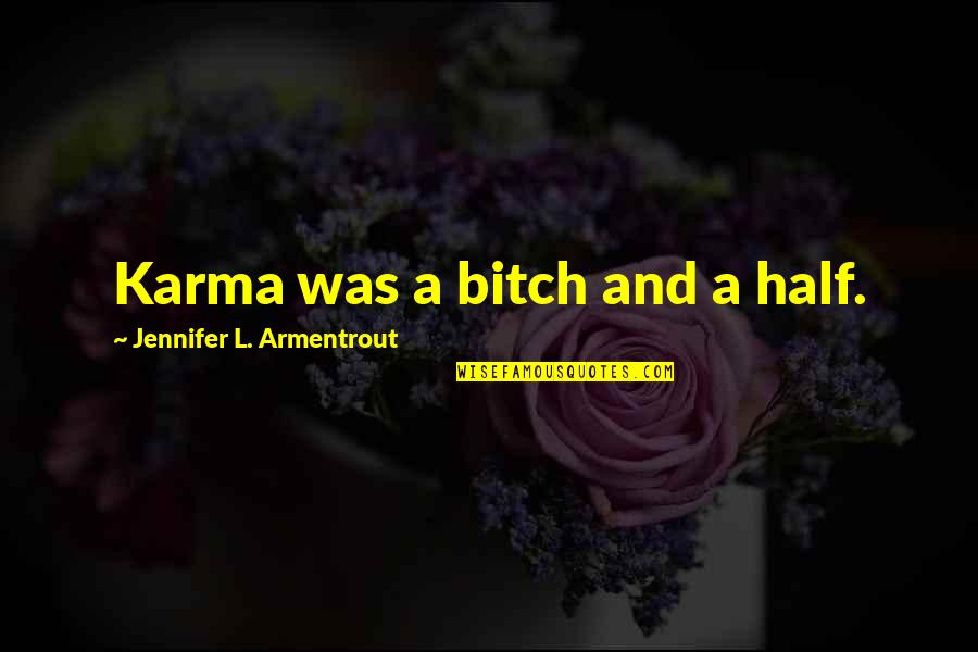 Covenant Series Quotes By Jennifer L. Armentrout: Karma was a bitch and a half.