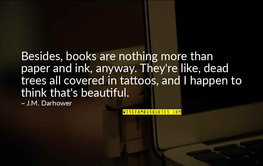 Covered In Tattoos Quotes By J.M. Darhower: Besides, books are nothing more than paper and