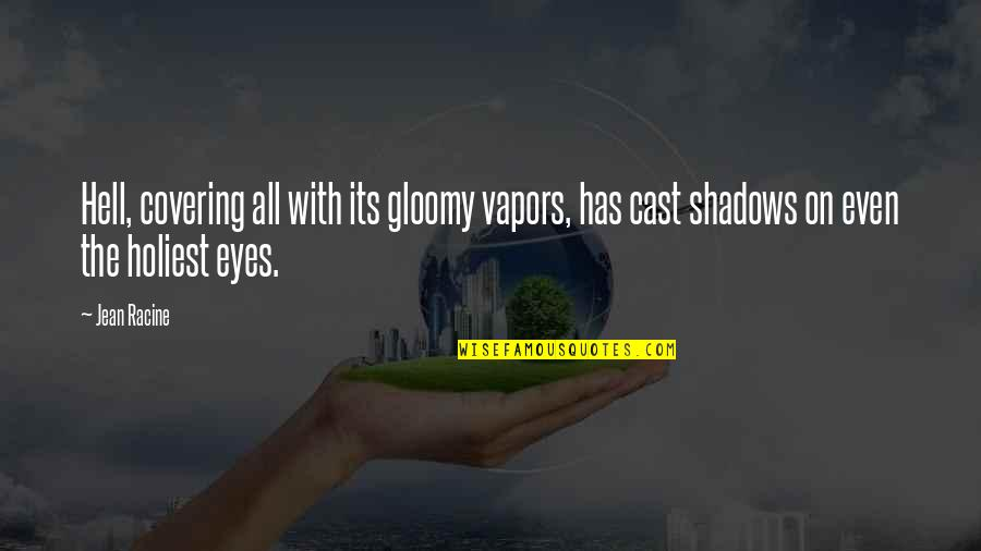 Covering My Eyes Quotes By Jean Racine: Hell, covering all with its gloomy vapors, has