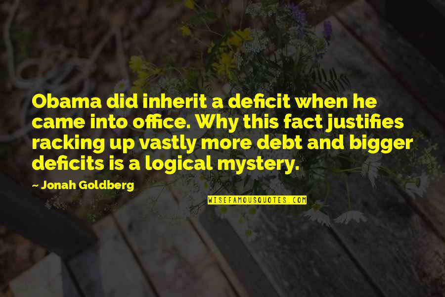 Covering My Eyes Quotes By Jonah Goldberg: Obama did inherit a deficit when he came