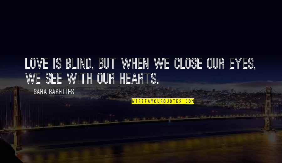 Covering My Eyes Quotes By Sara Bareilles: Love is blind, but when we close our