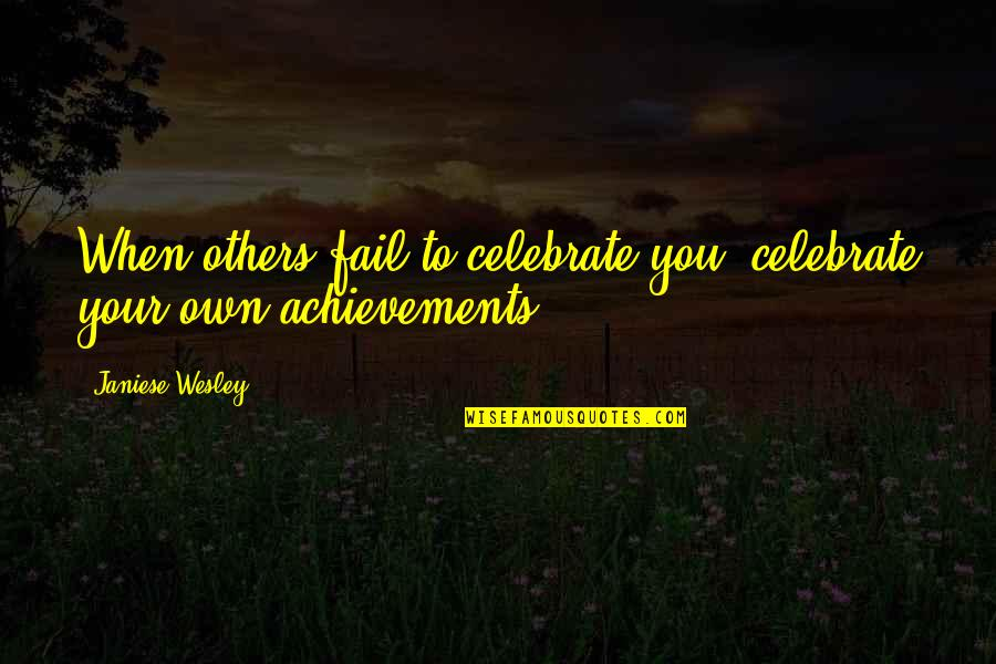 Covering Up Sadness With A Smile Quotes By Janiese Wesley: When others fail to celebrate you, celebrate your