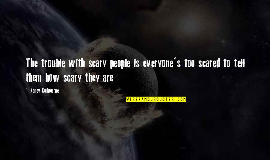 Covering Up Your Face Quotes By Janey Colbourne: The trouble with scary people is everyone's too