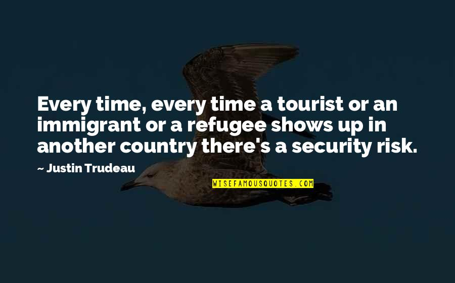 Covering Up Your Face Quotes By Justin Trudeau: Every time, every time a tourist or an