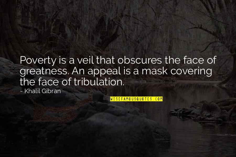 Covering Up Your Face Quotes By Khalil Gibran: Poverty is a veil that obscures the face