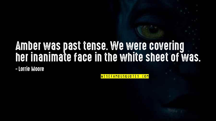 Covering Up Your Face Quotes By Lorrie Moore: Amber was past tense. We were covering her