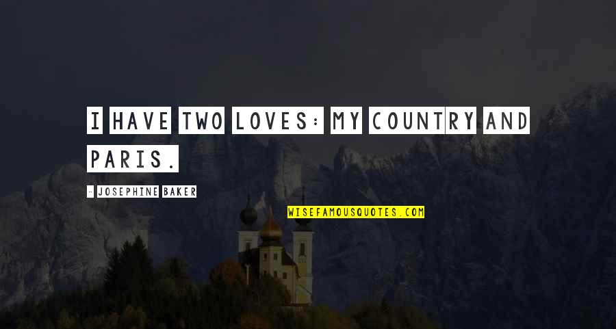 Cowardliness Quotes By Josephine Baker: I have two loves: my country and Paris.