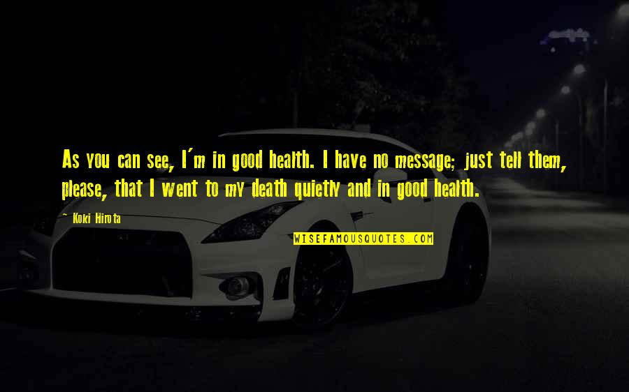 Cowardliness Quotes By Koki Hirota: As you can see, I'm in good health.